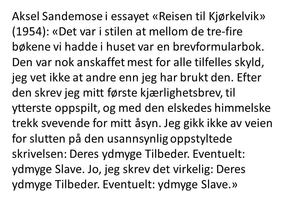 Aksel Sandemose i essayet «Reisen til Kjørkelvik» (1954): «Det var i stilen at mellom de tre-fire bøkene vi hadde i huset var en brevformularbok. Den