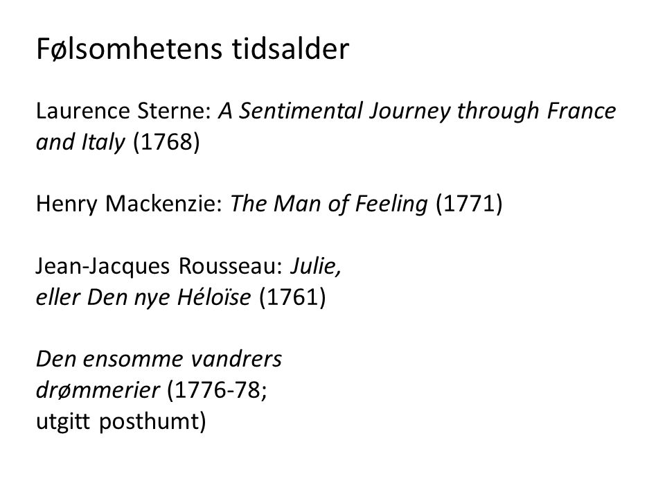 Følsomhetens tidsalder Laurence Sterne: A Sentimental Journey through France and Italy (1768) Henry Mackenzie: The Man of Feeling (1771) Jean-Jacques