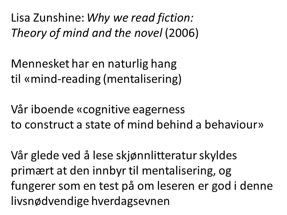 Lisa Zunshine: Why we read fiction: Theory of mind and the novel (2006) Mennesket har en naturlig hang til «mind-reading (mentalisering) Vår iboende «