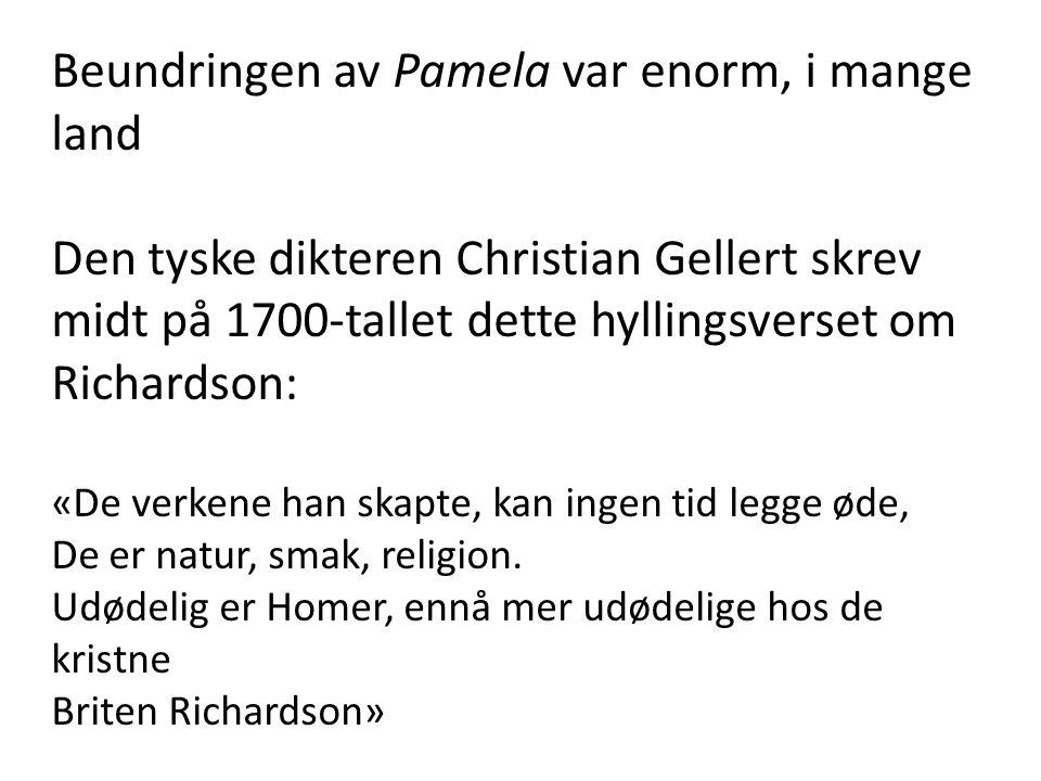 Beundringen av Pamela var enorm, i mange land Den tyske dikteren Christian Gellert skrev midt på 1700-tallet dette hyllingsverset om Richardson: «De v