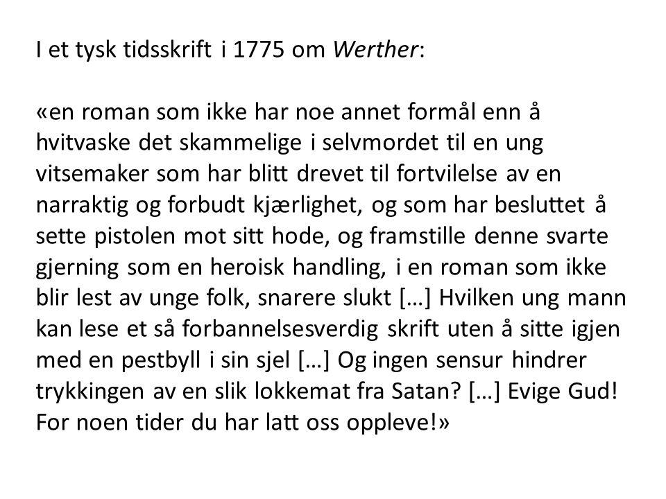 I et tysk tidsskrift i 1775 om Werther: «en roman som ikke har noe annet formål enn å hvitvaske det skammelige i selvmordet til en ung vitsemaker som