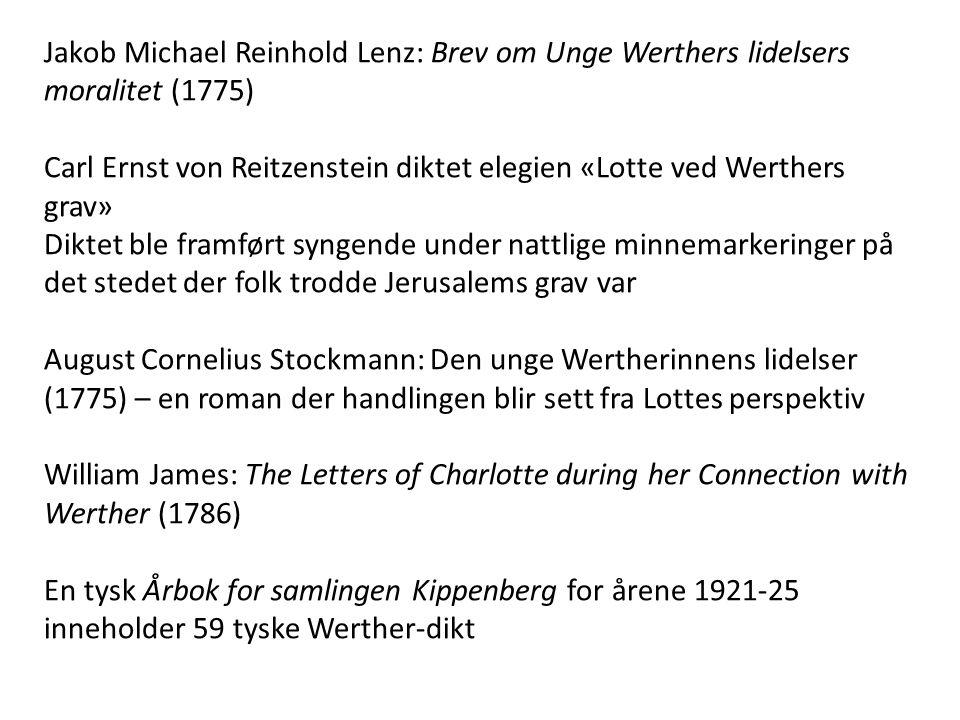 Jakob Michael Reinhold Lenz: Brev om Unge Werthers lidelsers moralitet (1775) Carl Ernst von Reitzenstein diktet elegien «Lotte ved Werthers grav» Dik