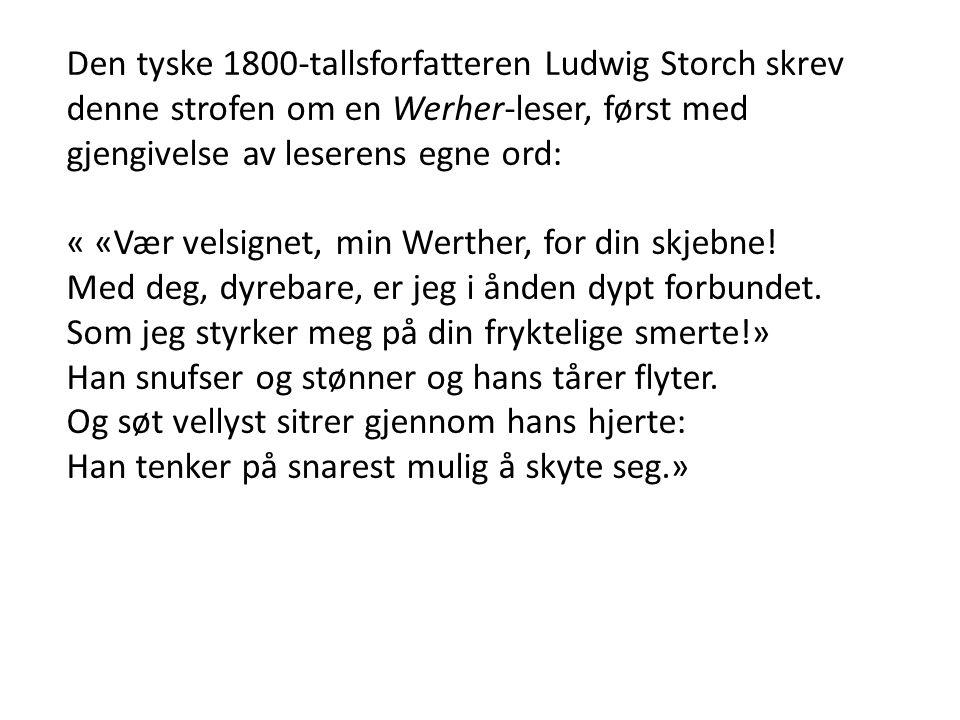 Den tyske 1800-tallsforfatteren Ludwig Storch skrev denne strofen om en Werher-leser, først med gjengivelse av leserens egne ord: « «Vær velsignet, mi
