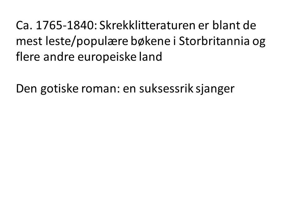 Ca. 1765-1840: Skrekklitteraturen er blant de mest leste/populære bøkene i Storbritannia og flere andre europeiske land Den gotiske roman: en suksessr