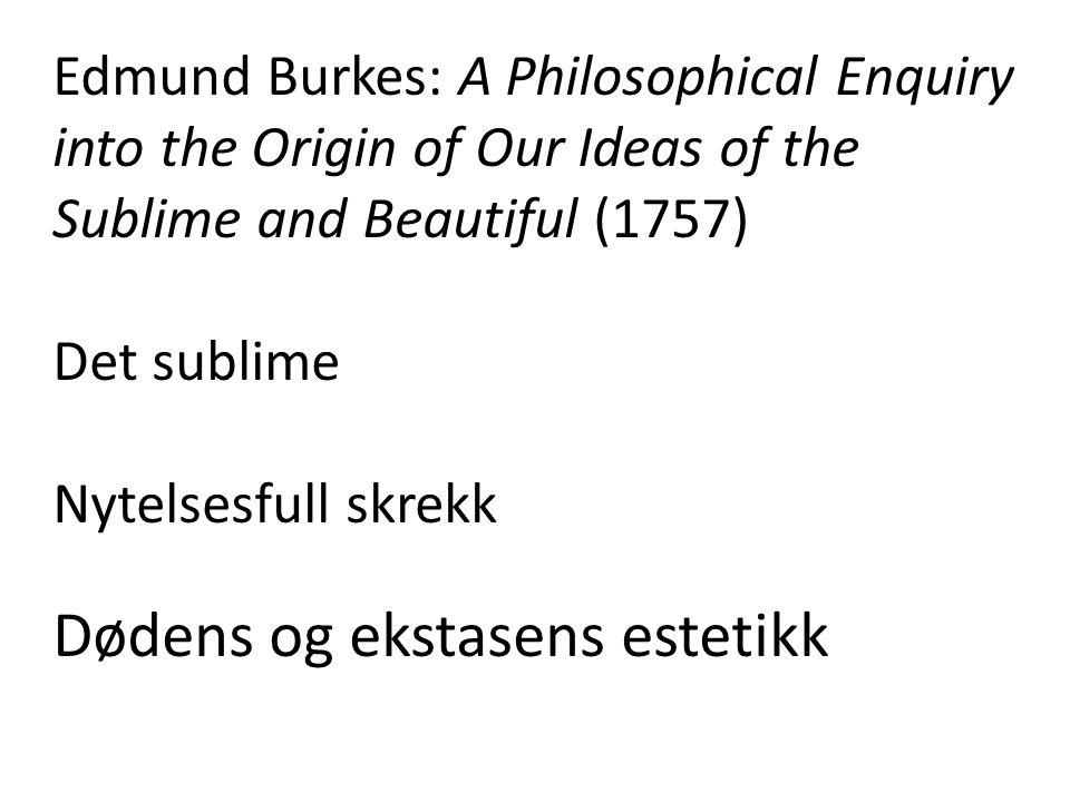 Edmund Burkes: A Philosophical Enquiry into the Origin of Our Ideas of the Sublime and Beautiful (1757) Det sublime Nytelsesfull skrekk Dødens og ekst