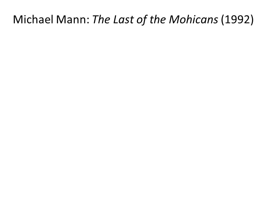 Michael Mann: The Last of the Mohicans (1992)