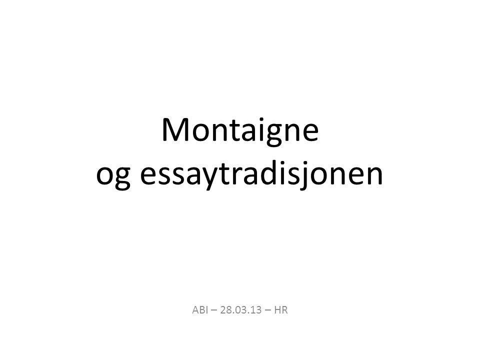 Montaigne og essaytradisjonen ABI – 28.03.13 – HR