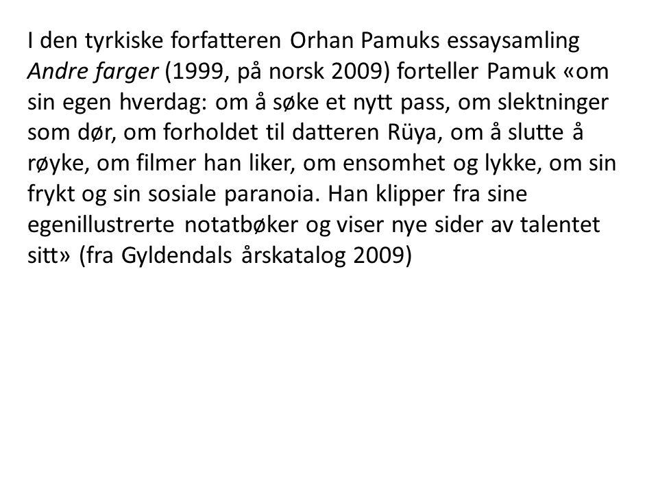 I den tyrkiske forfatteren Orhan Pamuks essaysamling Andre farger (1999, på norsk 2009) forteller Pamuk «om sin egen hverdag: om å søke et nytt pass,