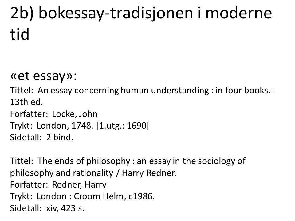 2b) bokessay-tradisjonen i moderne tid «et essay»: Tittel: An essay concerning human understanding : in four books. - 13th ed. Forfatter: Locke, John
