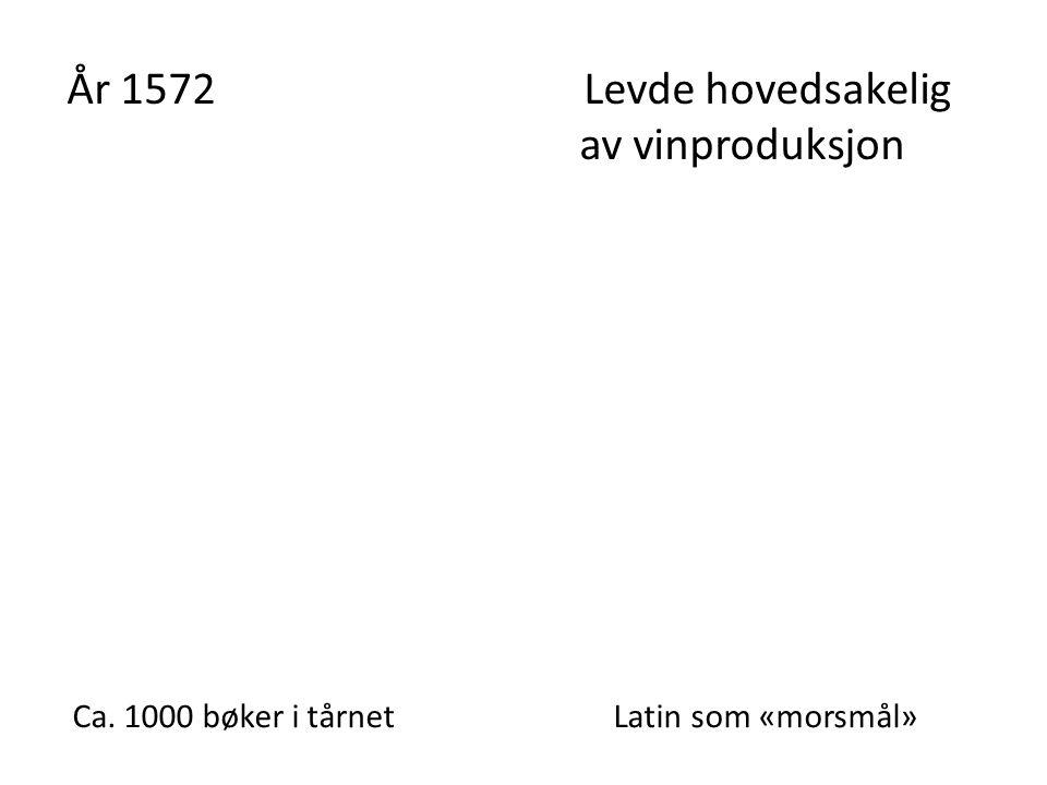År 1572 Levde hovedsakelig av vinproduksjon Ca. 1000 bøker i tårnet Latin som «morsmål»