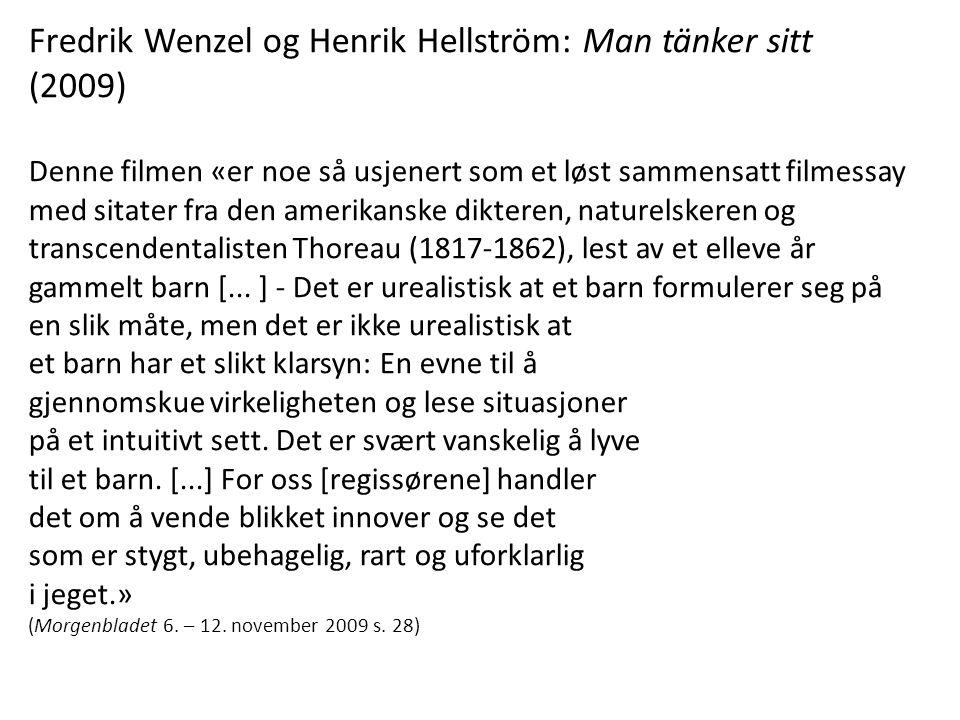 Fredrik Wenzel og Henrik Hellström: Man tänker sitt (2009) Denne filmen «er noe så usjenert som et løst sammensatt filmessay med sitater fra den ameri