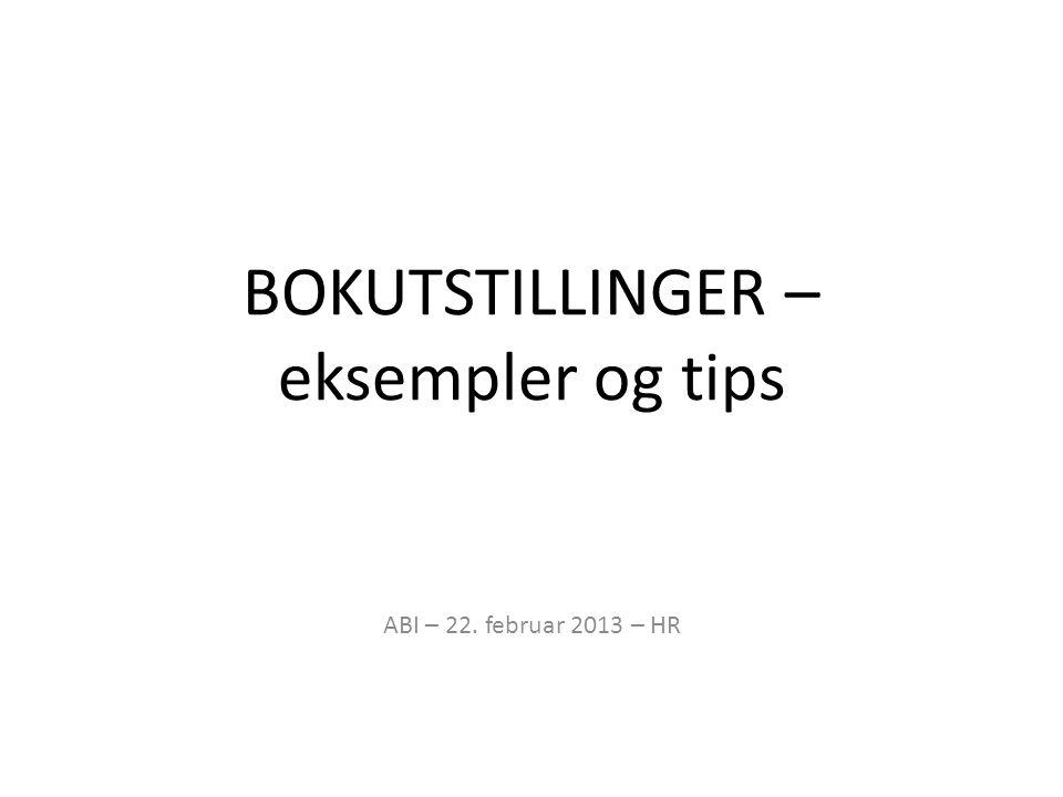 BOKUTSTILLINGER – eksempler og tips ABI – 22. februar 2013 – HR