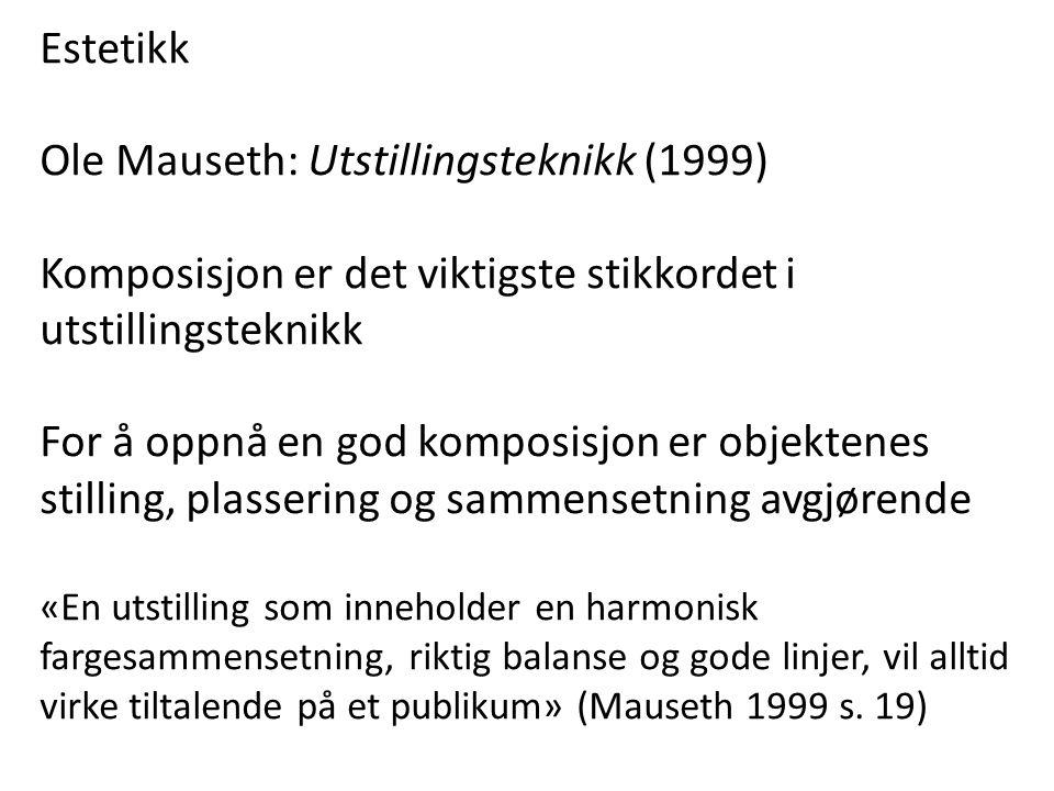 Estetikk Ole Mauseth: Utstillingsteknikk (1999) Komposisjon er det viktigste stikkordet i utstillingsteknikk For å oppnå en god komposisjon er objekte
