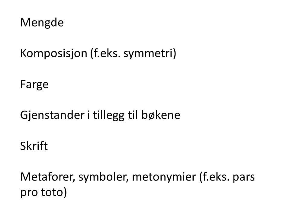 Mengde Komposisjon (f.eks. symmetri) Farge Gjenstander i tillegg til bøkene Skrift Metaforer, symboler, metonymier (f.eks. pars pro toto)