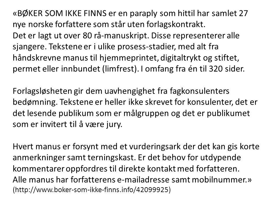 «BØKER SOM IKKE FINNS er en paraply som hittil har samlet 27 nye norske forfattere som står uten forlagskontrakt. Det er lagt ut over 80 rå-manuskript