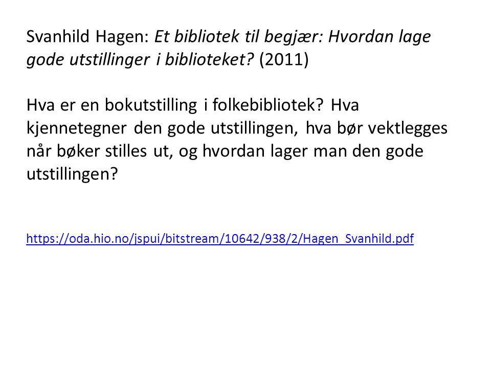 Svanhild Hagen: Et bibliotek til begjær: Hvordan lage gode utstillinger i biblioteket? (2011) Hva er en bokutstilling i folkebibliotek? Hva kjennetegn