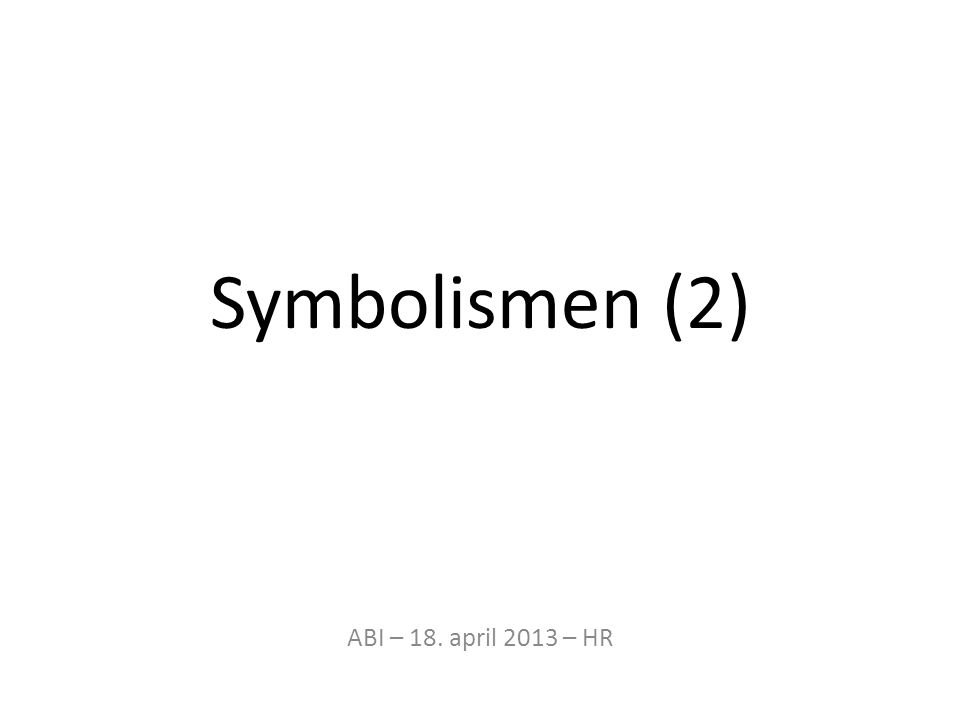 «Den sande kunstner bliver derfor nødvendigt symbolist.