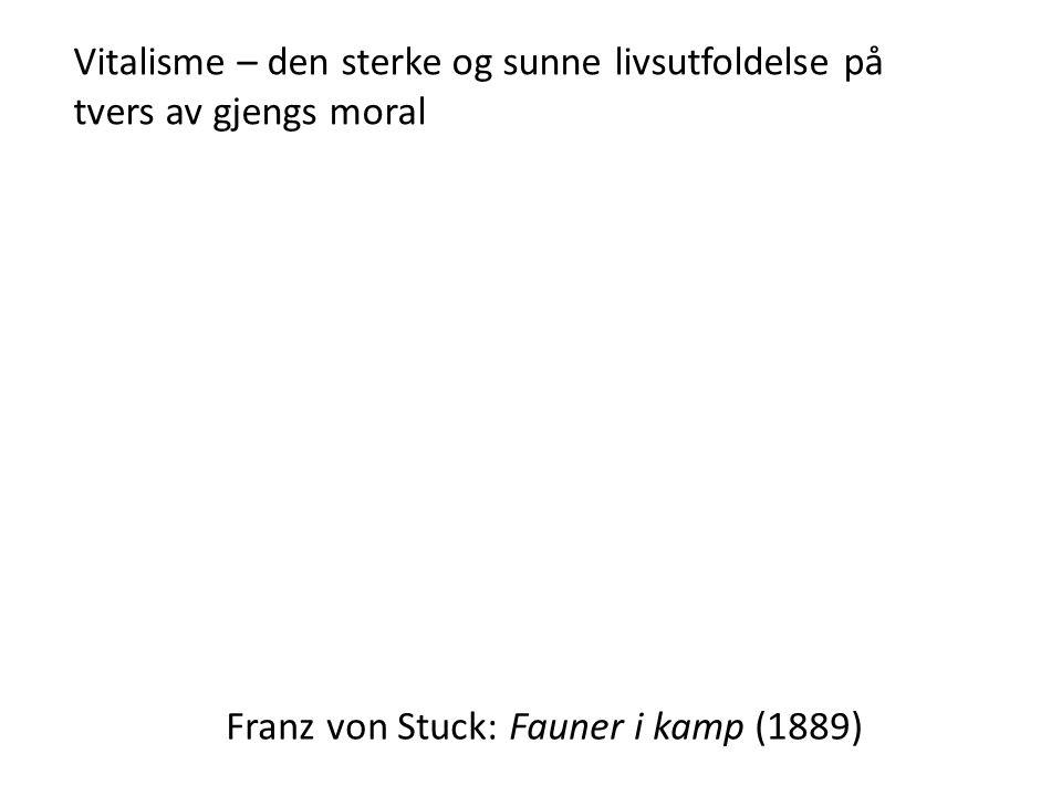Franz von Stuck: Fauner i kamp (1889) Vitalisme – den sterke og sunne livsutfoldelse på tvers av gjengs moral