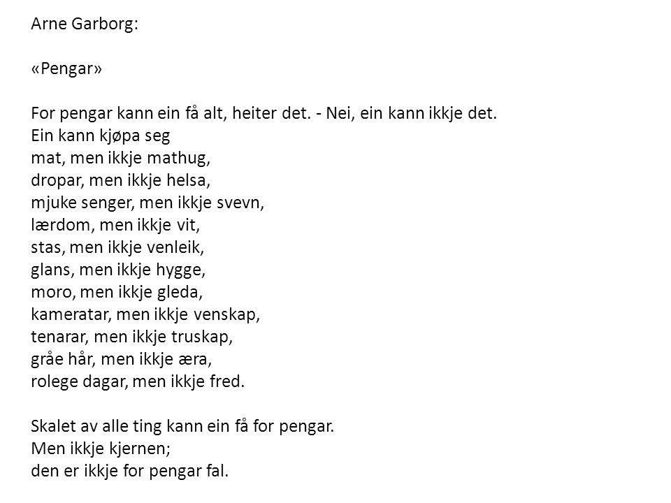 Arne Garborg: «Pengar» For pengar kann ein få alt, heiter det.