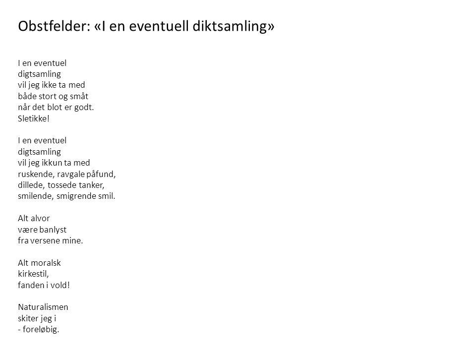 Obstfelder: «I en eventuell diktsamling» I en eventuel digtsamling vil jeg ikke ta med både stort og småt når det blot er godt.