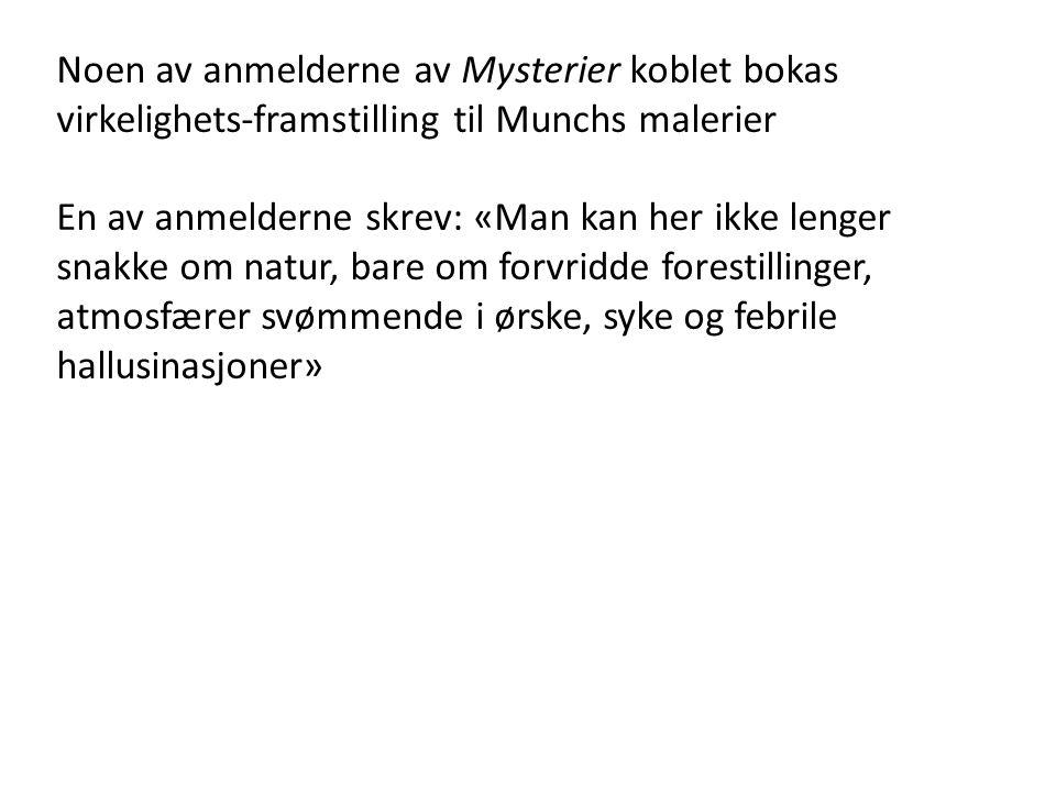 Noen av anmelderne av Mysterier koblet bokas virkelighets-framstilling til Munchs malerier En av anmelderne skrev: «Man kan her ikke lenger snakke om natur, bare om forvridde forestillinger, atmosfærer svømmende i ørske, syke og febrile hallusinasjoner»
