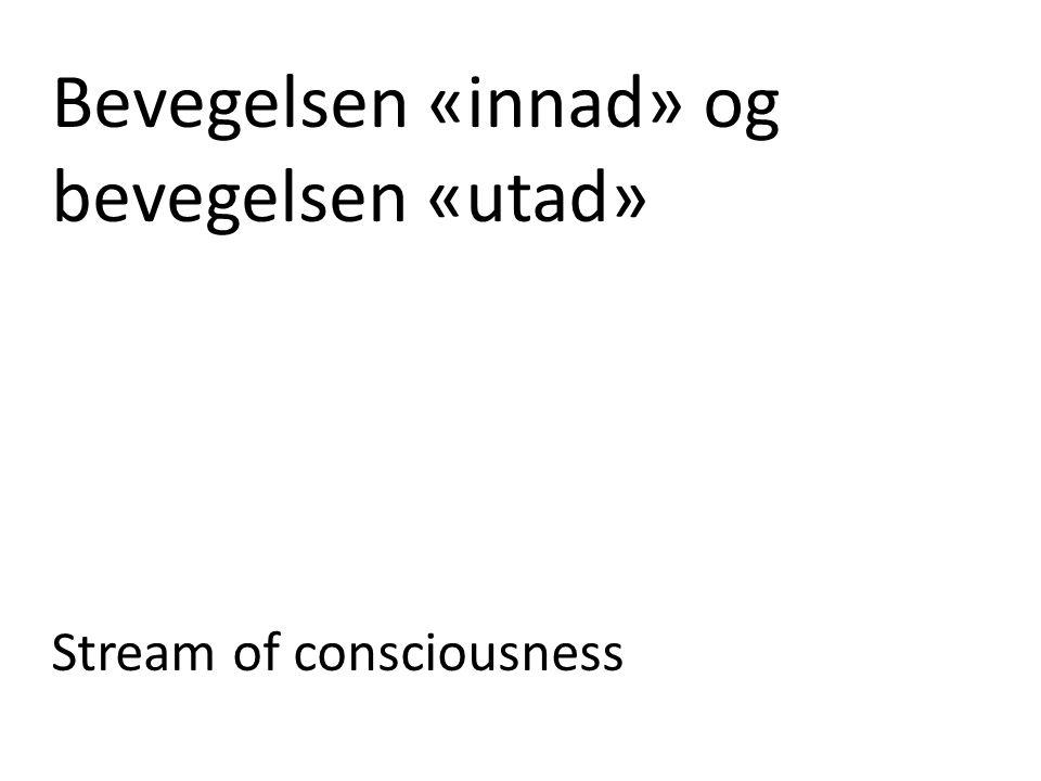 Bevegelsen «innad» og bevegelsen «utad» Stream of consciousness