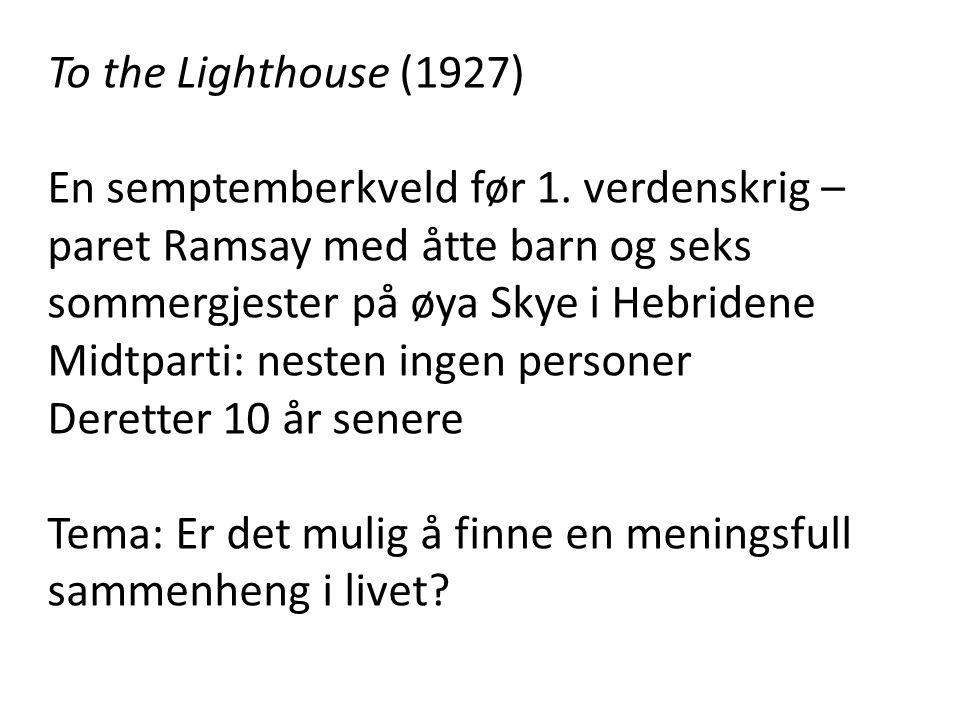 To the Lighthouse (1927) En semptemberkveld før 1. verdenskrig – paret Ramsay med åtte barn og seks sommergjester på øya Skye i Hebridene Midtparti: n
