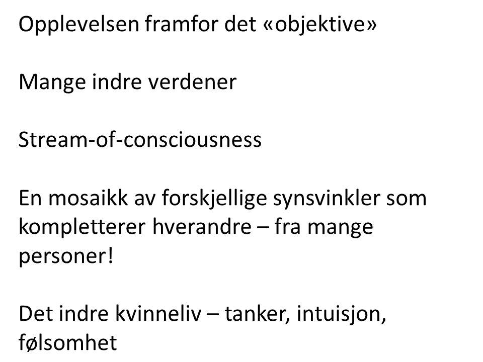 Opplevelsen framfor det «objektive» Mange indre verdener Stream-of-consciousness En mosaikk av forskjellige synsvinkler som kompletterer hverandre – f
