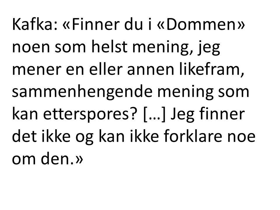 Kafka: «Finner du i «Dommen» noen som helst mening, jeg mener en eller annen likefram, sammenhengende mening som kan etterspores? […] Jeg finner det i