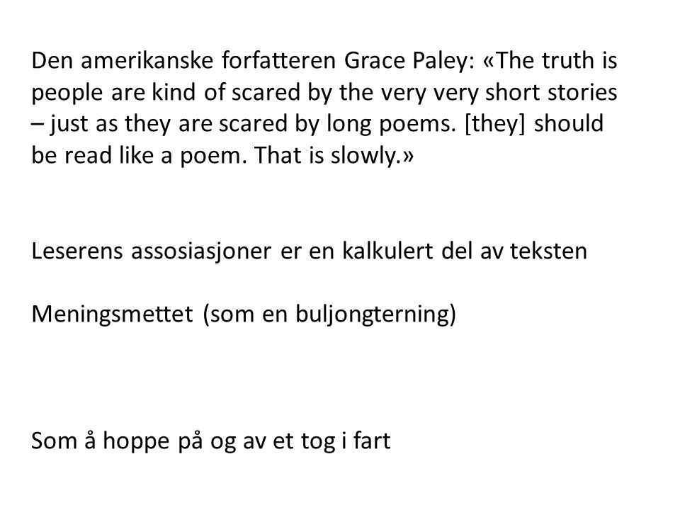 Den amerikanske forfatteren Grace Paley: «The truth is people are kind of scared by the very very short stories – just as they are scared by long poem