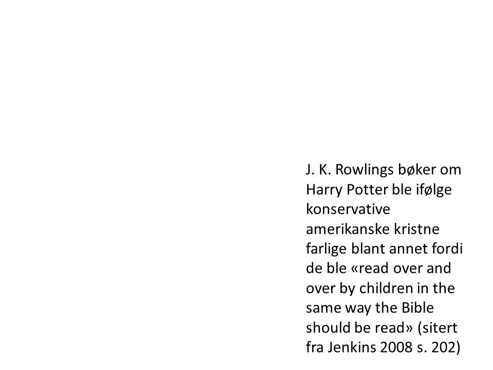 J. K. Rowlings bøker om Harry Potter ble ifølge konservative amerikanske kristne farlige blant annet fordi de ble «read over and over by children in t