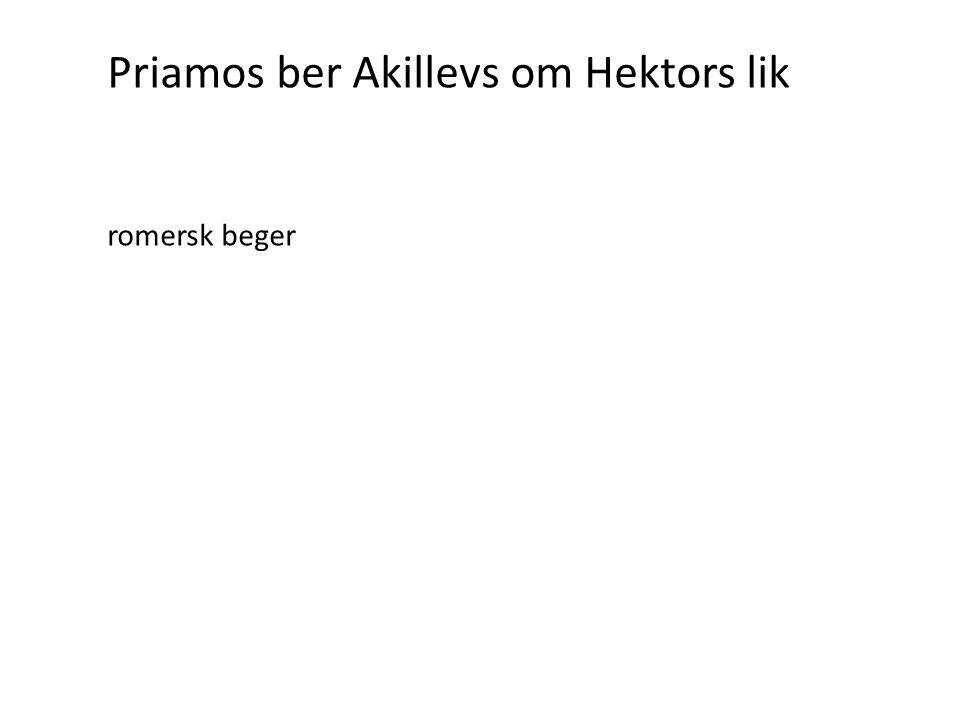 Priamos ber Akillevs om Hektors lik romersk beger