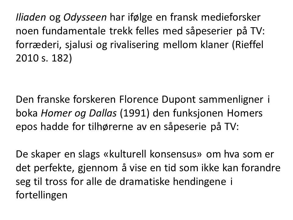 Iliaden og Odysseen har ifølge en fransk medieforsker noen fundamentale trekk felles med såpeserier på TV: forræderi, sjalusi og rivalisering mellom klaner (Rieffel 2010 s.