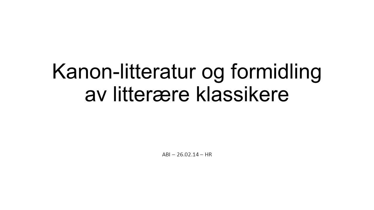 Kanon-litteratur og formidling av litterære klassikere ABI – 26.02.14 – HR