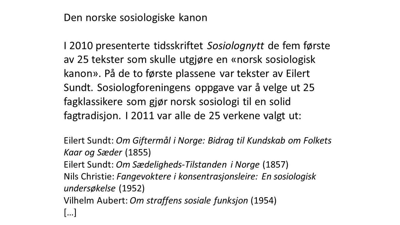 Den norske sosiologiske kanon I 2010 presenterte tidsskriftet Sosiolognytt de fem første av 25 tekster som skulle utgjøre en «norsk sosiologisk kanon».