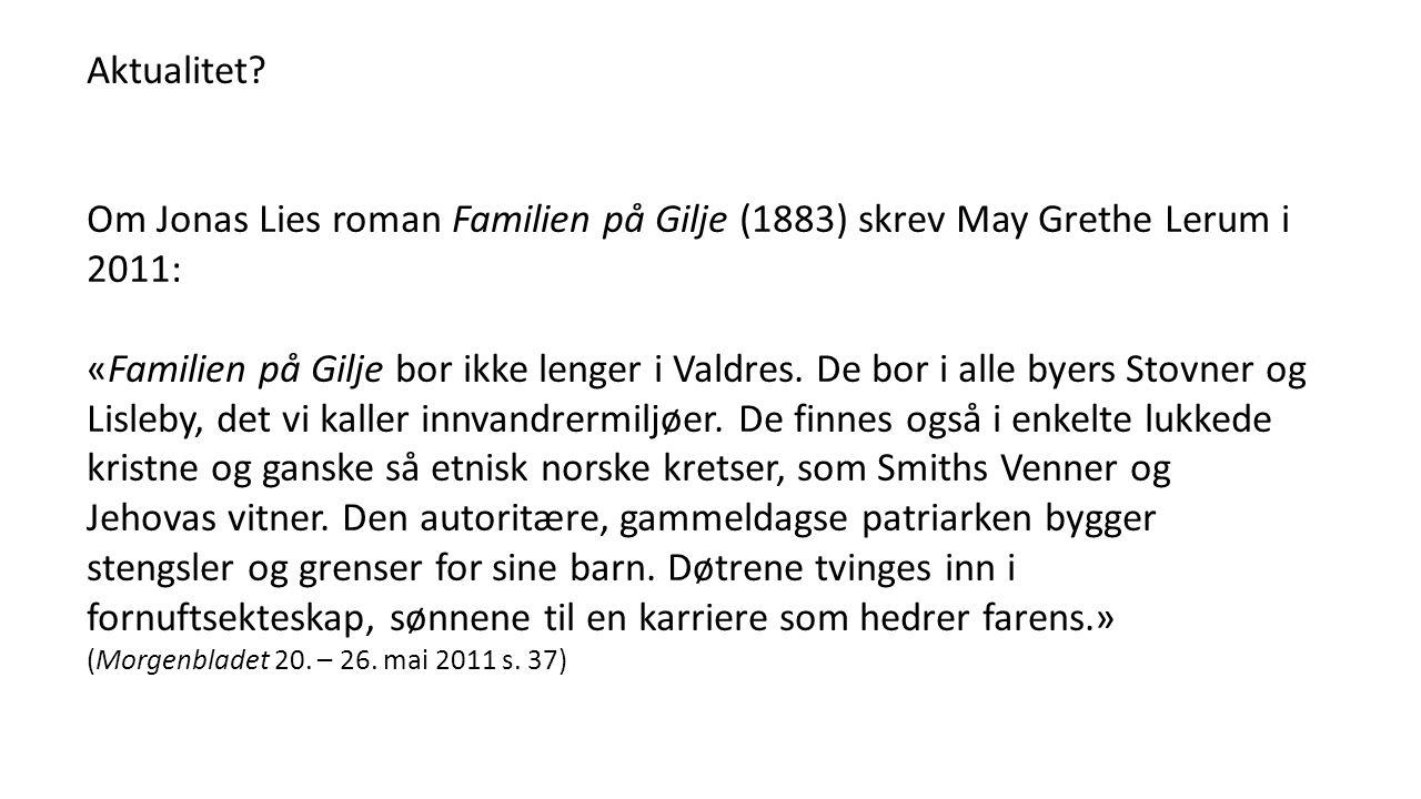 Aktualitet? Om Jonas Lies roman Familien på Gilje (1883) skrev May Grethe Lerum i 2011: «Familien på Gilje bor ikke lenger i Valdres. De bor i alle by
