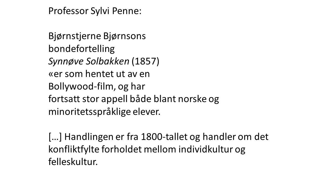 Professor Sylvi Penne: Bjørnstjerne Bjørnsons bondefortelling Synnøve Solbakken (1857) «er som hentet ut av en Bollywood-film, og har fortsatt stor ap