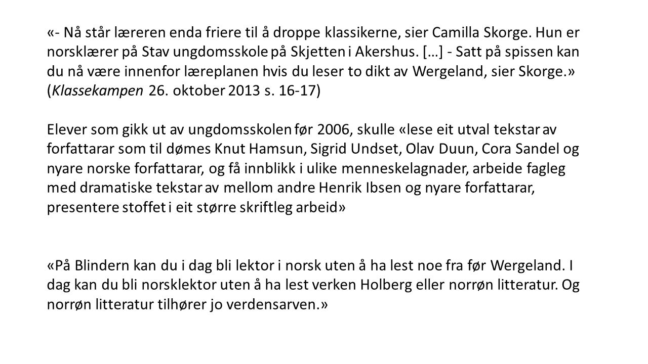 «- Nå står læreren enda friere til å droppe klassikerne, sier Camilla Skorge. Hun er norsklærer på Stav ungdomsskole på Skjetten i Akershus. […] - Sat