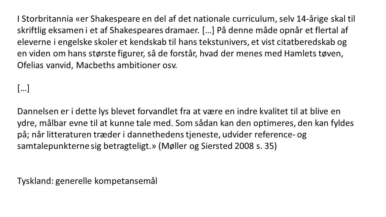 I Storbritannia «er Shakespeare en del af det nationale curriculum, selv 14-årige skal til skriftlig eksamen i et af Shakespeares dramaer.