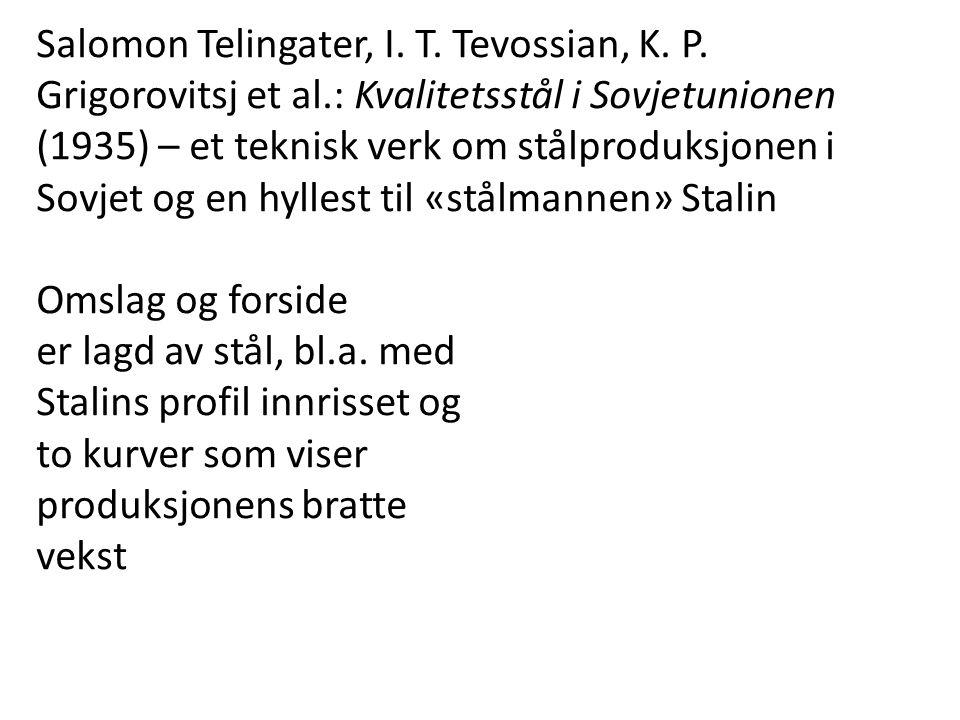 Salomon Telingater, I. T. Tevossian, K. P. Grigorovitsj et al.: Kvalitetsstål i Sovjetunionen (1935) – et teknisk verk om stålproduksjonen i Sovjet og