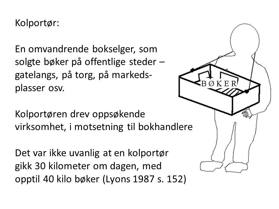 Kolportør: En omvandrende bokselger, som solgte bøker på offentlige steder – gatelangs, på torg, på markeds- plasser osv. Kolportøren drev oppsøkende