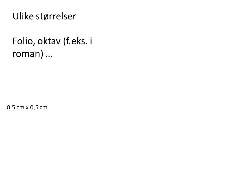 0,5 cm x 0,5 cm Ulike størrelser Folio, oktav (f.eks. i roman) …
