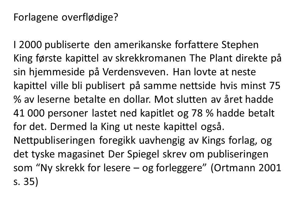 Forlagene overflødige? I 2000 publiserte den amerikanske forfattere Stephen King første kapittel av skrekkromanen The Plant direkte på sin hjemmeside