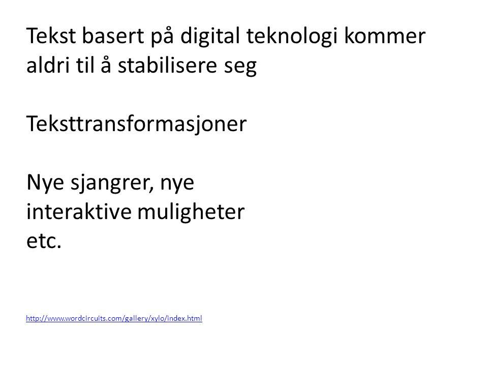 Tekst basert på digital teknologi kommer aldri til å stabilisere seg Teksttransformasjoner Nye sjangrer, nye interaktive muligheter etc. http://www.wo