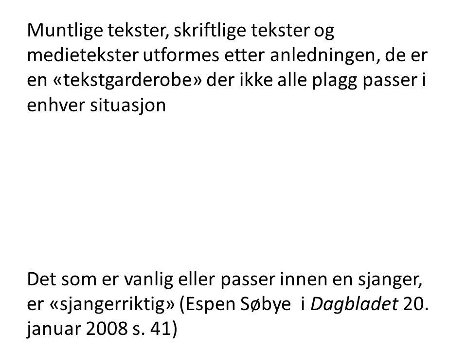 Muntlige tekster, skriftlige tekster og medietekster utformes etter anledningen, de er en «tekstgarderobe» der ikke alle plagg passer i enhver situasjon Det som er vanlig eller passer innen en sjanger, er «sjangerriktig» (Espen Søbye i Dagbladet 20.