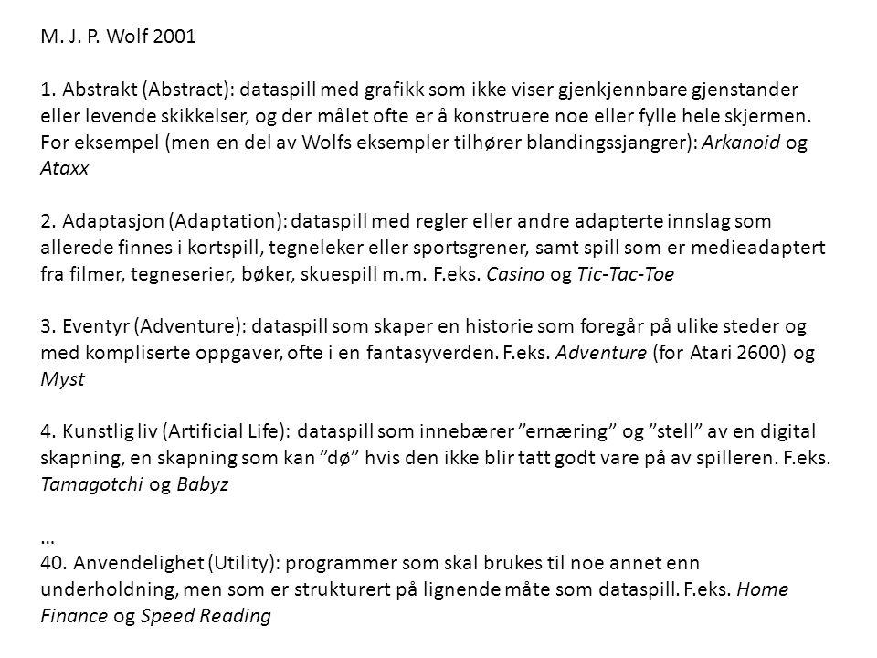 M. J. P. Wolf 2001 1. Abstrakt (Abstract): dataspill med grafikk som ikke viser gjenkjennbare gjenstander eller levende skikkelser, og der målet ofte