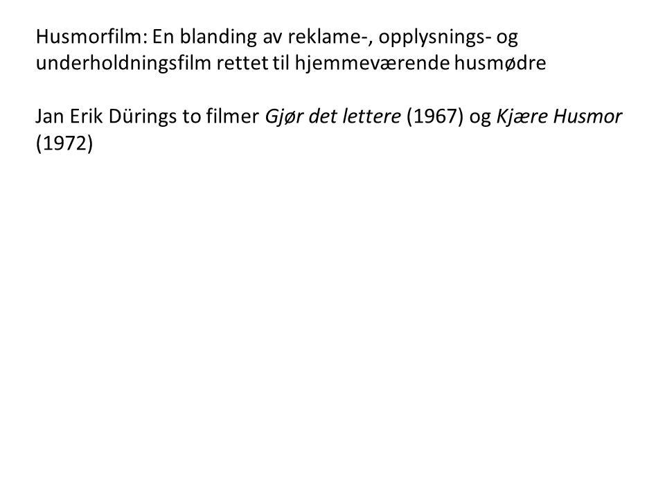 Husmorfilm: En blanding av reklame-, opplysnings- og underholdningsfilm rettet til hjemmeværende husmødre Jan Erik Dürings to filmer Gjør det lettere (1967) og Kjære Husmor (1972)