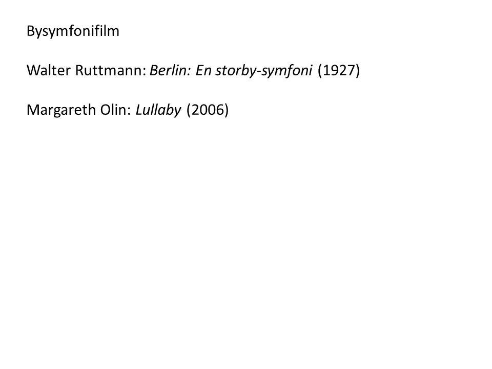 Bysymfonifilm Walter Ruttmann: Berlin: En storby-symfoni (1927) Margareth Olin: Lullaby (2006)
