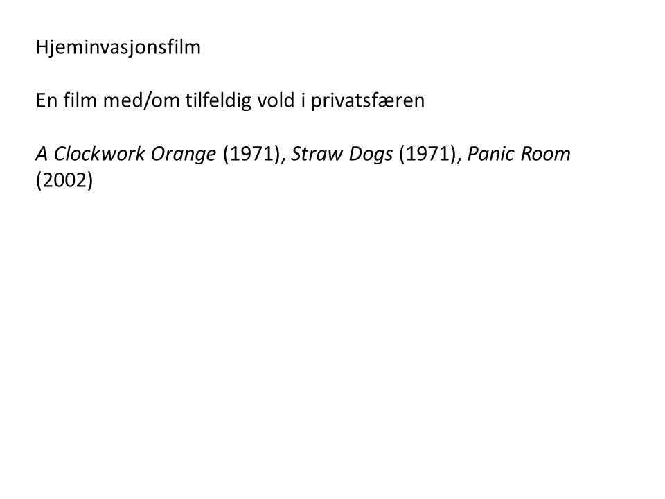 Hjeminvasjonsfilm En film med/om tilfeldig vold i privatsfæren A Clockwork Orange (1971), Straw Dogs (1971), Panic Room (2002)