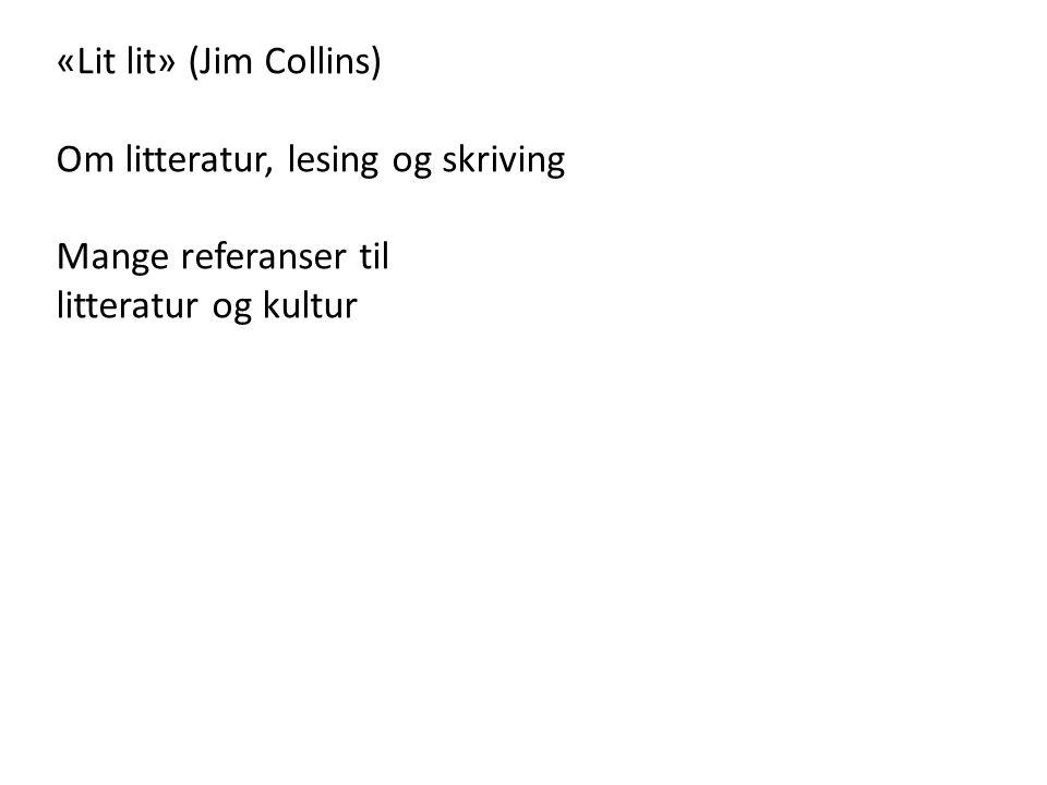 «Lit lit» (Jim Collins) Om litteratur, lesing og skriving Mange referanser til litteratur og kultur
